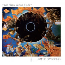 Tibor Feledi Kairos Quintet: Common Playgrounds