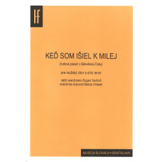 KEĎ SOM IŠIEL K MILEJ; pre mužský zbor a sólo tenor