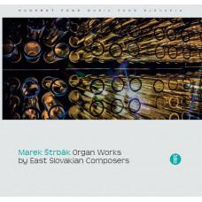 Marek Štrbák: Organ Works by East Slovakian Composers
