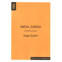 Eugen Suchoň: ANIČKA, DUŠIČKA pre ženský zbor
