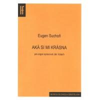 Eugen Suchoň: Aká si mi krásna; pre organ