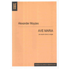 Alexander Moyzes: Ave Maria pre soprán (tenor) a organ
